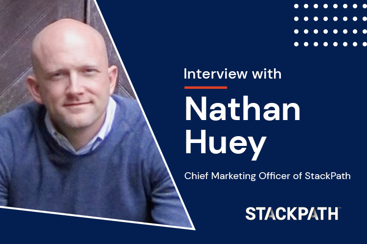Interview: Nathan Huey, Chief Marketing Officer of StackPath
