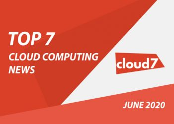 Top 7 Cloud Computing News: June 2020