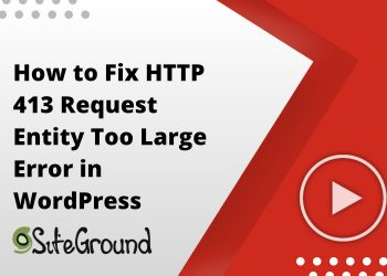 How to Fix HTTP 413 Request Entity Too Large Error in WordPress