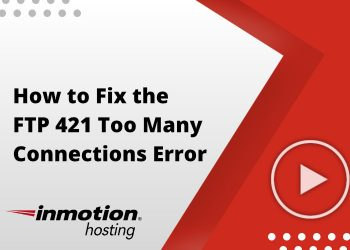 How to Fix the FTP 421 Too Many Connections Error