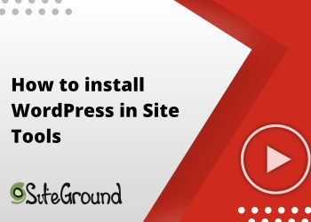 How to install WordPress in SiteGround Site Tools