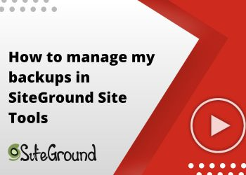 How to manage my backups in SiteGround Site Tools