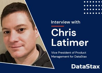 Interview: Chris Latimer, Vice President of Product Management for DataStax
